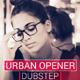 Urban Opener Dubstep