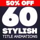 60 Stylish Title Animations