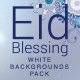 Blessing Eid White Backgrounds Pack