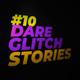 10 Dare Glitch Stories
