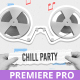 Chill Party Promo for Premiere