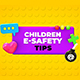 Children E-Safety Tips - Kids Education