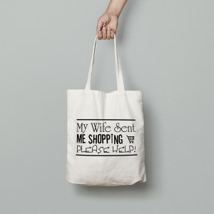My Wife Sent Me Shopping Tote Bag
