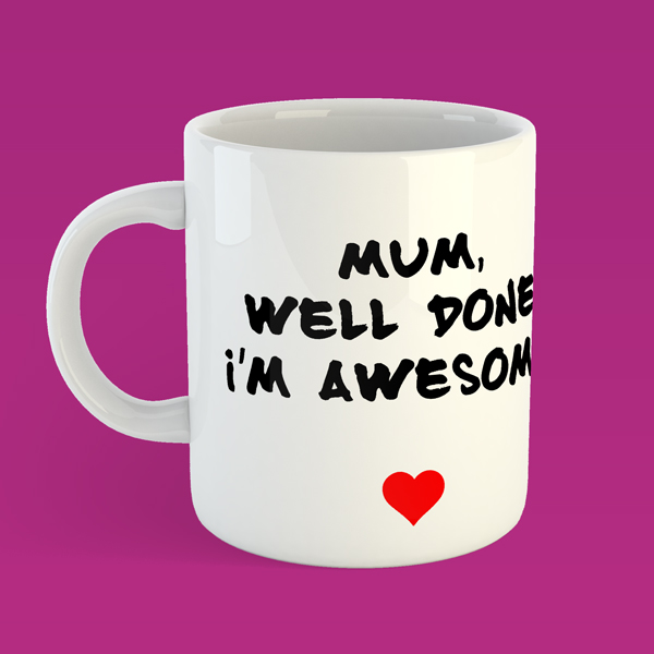 MUM, WELL DONE IM AWESOME MARKER MUG