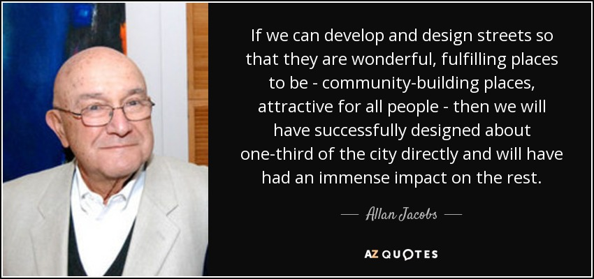 quote-if-we-can-develop-and-design-streets-so-that-they-are-wonderful-fulfilling-places-to-allan-jacobs-75-56-49