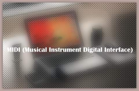 About MIDI (Musical Instrument Digital Interface)