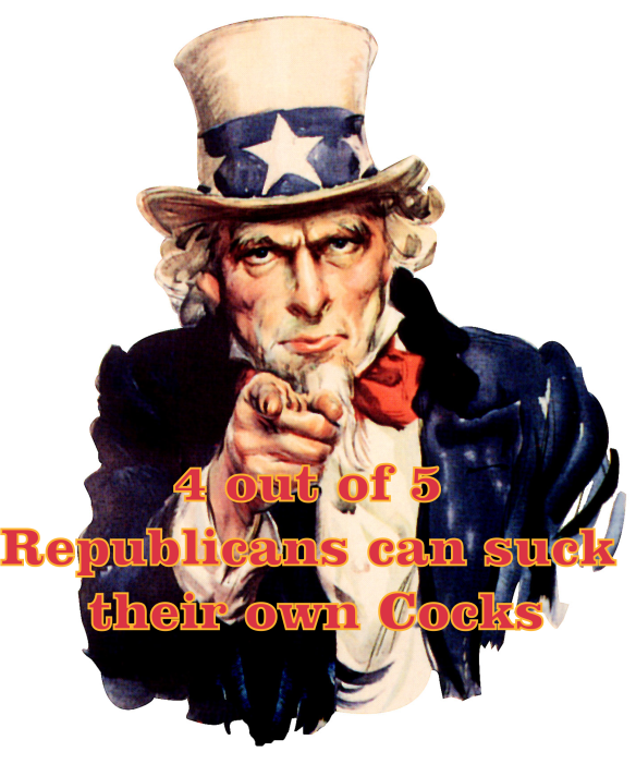 4 out of 5 Republicans can suck their own Cocks
