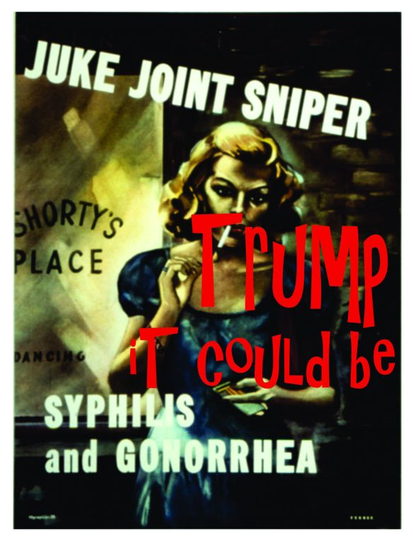 Trump it could be Syphilis and Gonorrhea Juke Joint Sniper