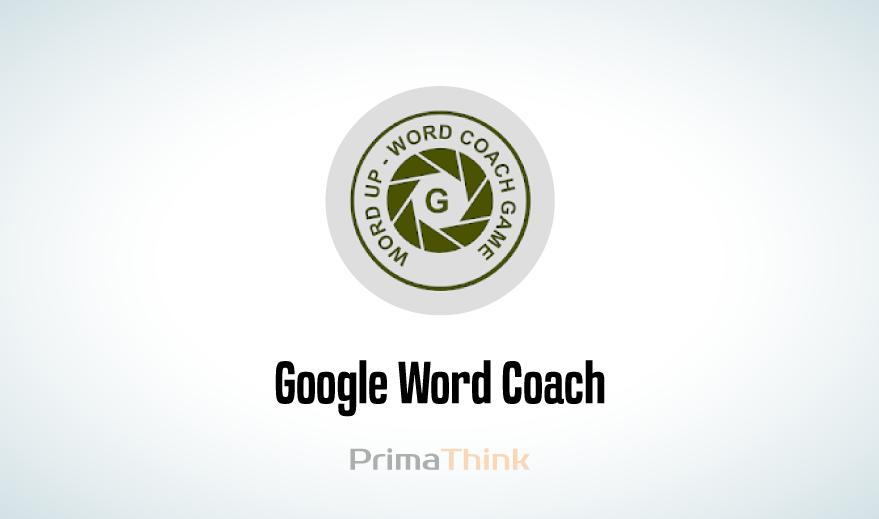 Google Word Coach   A Fun Learning Word Game Quiz   PrimaThink