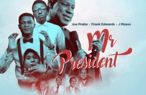 Joe Praize Ft. Frank Edwards x J Moses – Mr President