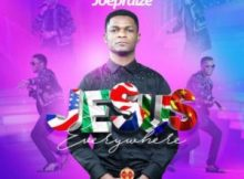 Joe Praize – Jesus Everywhere
