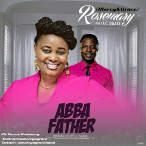 RoseMary – Abba Father ft. LcBeatz