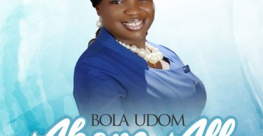 Bola Udom – Above All