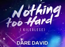 Dare David – Nothing Too Hard