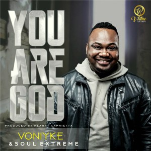 Free Mp3 Download Voniyke – You Are God (ft Precious & Soul Xtreme) 2017