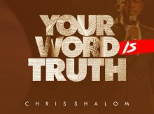 Chris Shalom – Your Word Is Truth