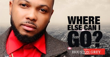 Free Mp3 Download Houston Grey – Where Else Can I Go? 2017