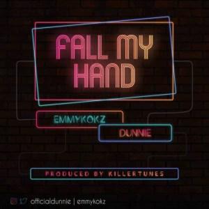 Emmykokz & Dunnie – Fall My Hand