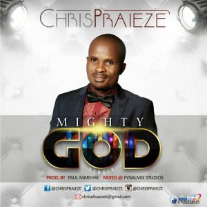Chris Praieze – Mighty God