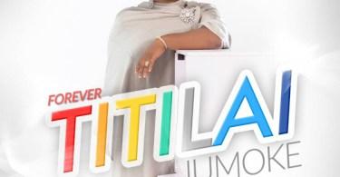 Jumoke – Titilai (Forever)