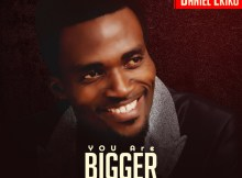 Daniel Ekiko – You are Bigger Than