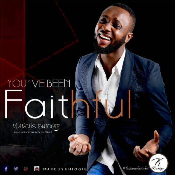 Marcus Ehiogie – You`Ve Been Faithful