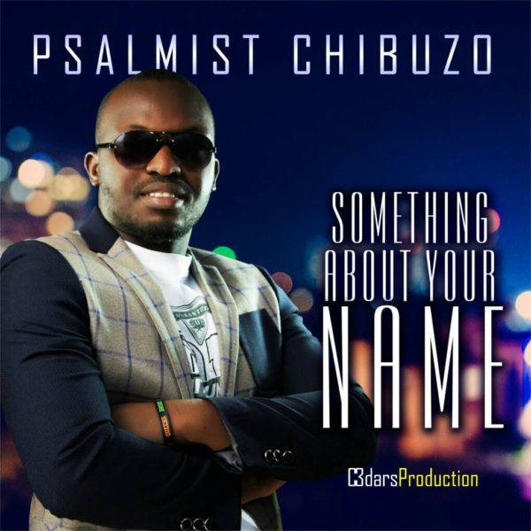 Psalmist Chibuzo  Something About Your Name