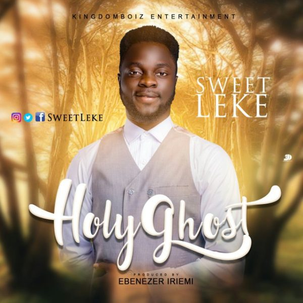 Sweetleke – Holy Ghost Mp3 + Lyrics: | @Sweetleke