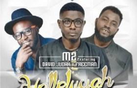 Download Music: M2 Hallelujah Ft. David Judah x Freeman
