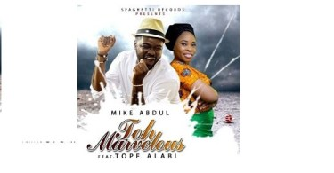 Mike Abdul Ft. Tope Alabi toh-marvelous