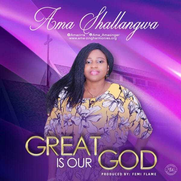 Download music: Great Is Our God mp3 by Ama Shallangwa