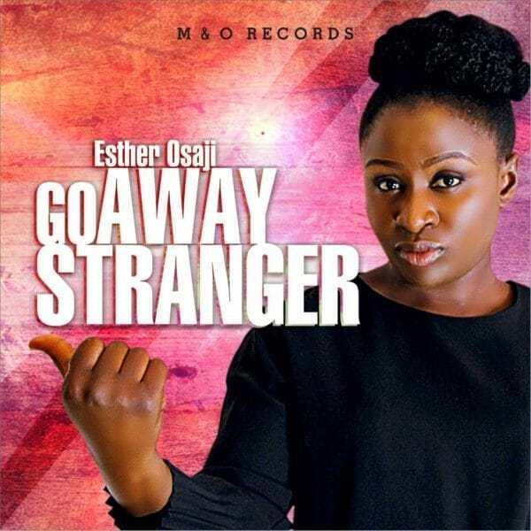 Go Away Stranger Mp3 by Esther Osaji