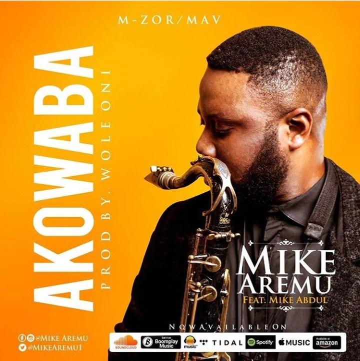 Akowaba by Mike Aremu Ft. Mike Abdul