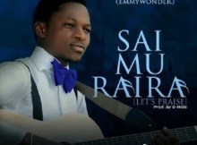 Download Music: Sai Mu Raira Mp3 +lyrics by Emmy Wonder