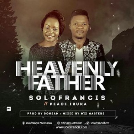 Download Music: Heavenly Father Mp3 by Solo Francis Ft.  Peace Iruka