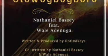 Download Music: Olowogbogboro Mp3 +lyrics by Nathaniel Bassey Ft. Wale Adenuga