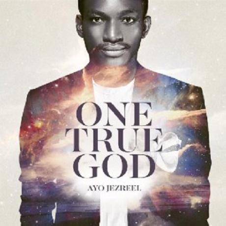 Download music: One True God mp3 +lyrics by Ayo Jezreel