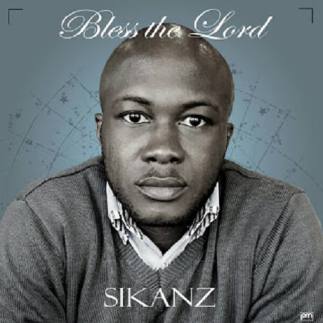 Download Music: Bless The Lord Mp3 By Sikanz