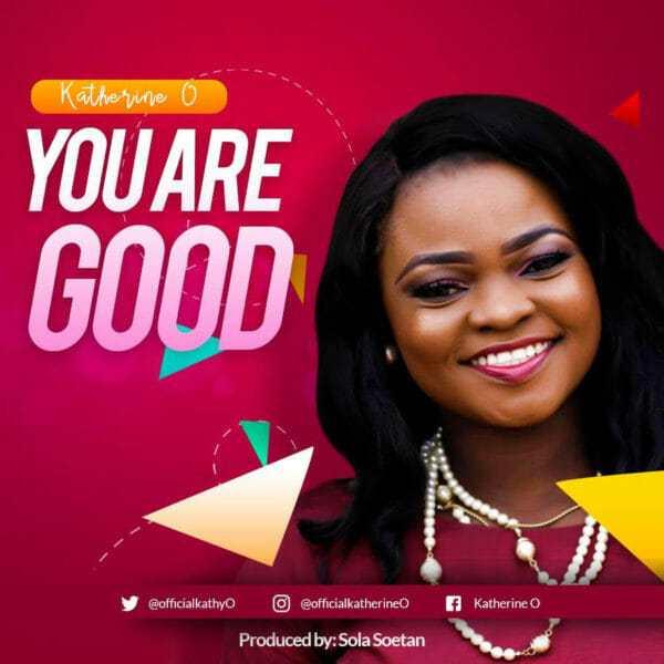 You Are Good Mp3 +Lyrics By Kathrine O
