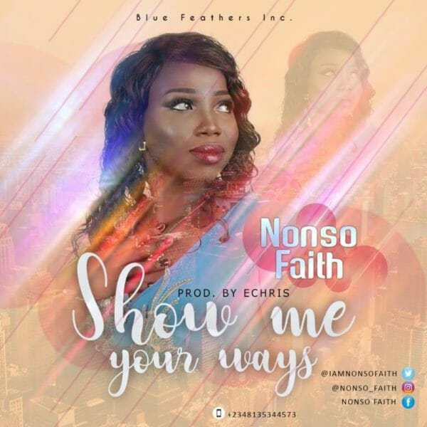 Download Music: Show Me Your Ways Mp3 By Nonso Faith