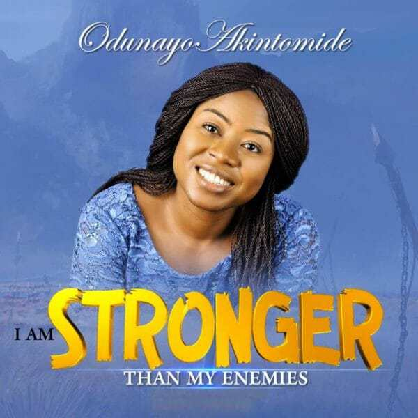 I Am Stronger Than My Enemies Mp3 +Lyrics By Odunayo Akintomide