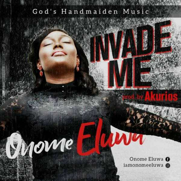 Download Music: Invade Me Mp3 By Onome Eluwa
