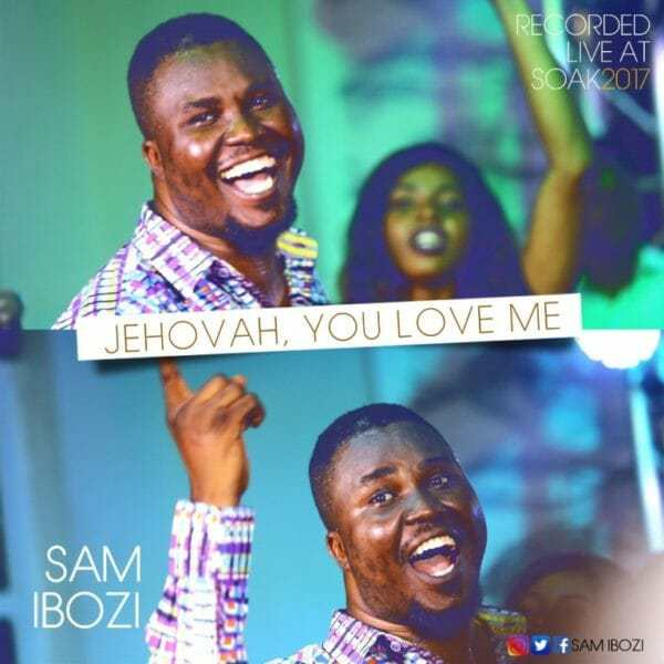 Jehovah You Love Me Video By Sam Ibozi
