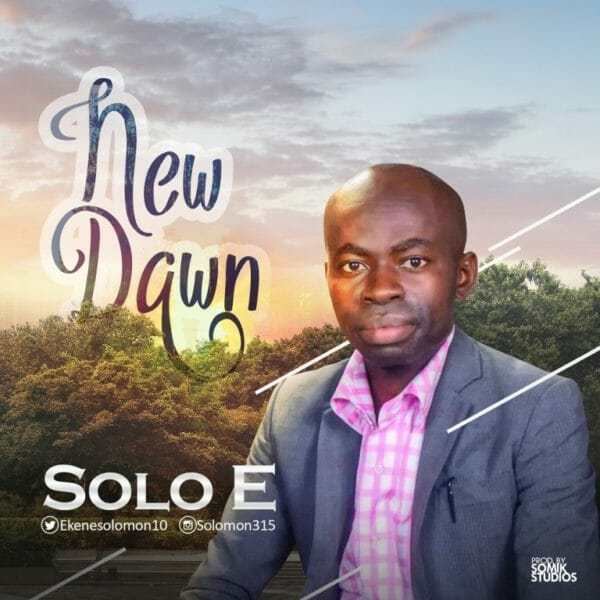 Download Music: New Dawn Mp3 By Solo E