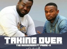 Download Music: Taking Over Mp3 By The Messenger Ft. Prime X