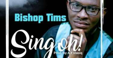 Download Music: Sing Oh Mp3 By Bishop Tims