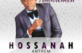 Download Music Hossanah Anthem Mp3 By Blessed Amiolemen