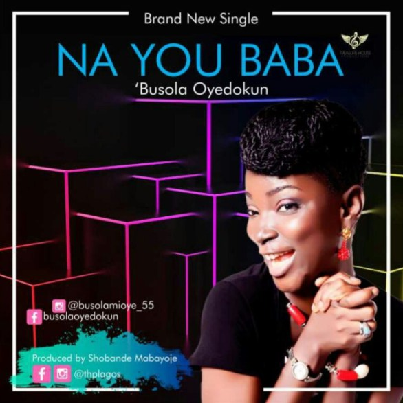 Download Music Na You Baba Mp3 +lyrics By Busola Oyedokun