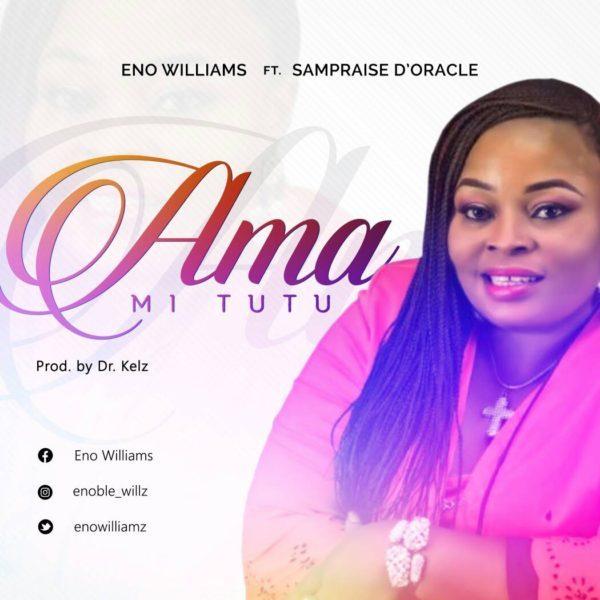 Download Music Ama Mi Tutu Mp3 By Eno Williams Ft. Sampraise D'Oracle