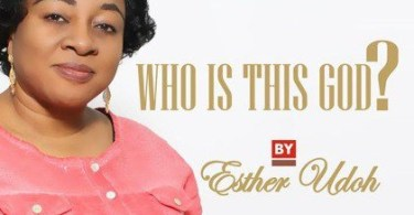 Download Music Who Is This God Mp3 By Esther Udoh